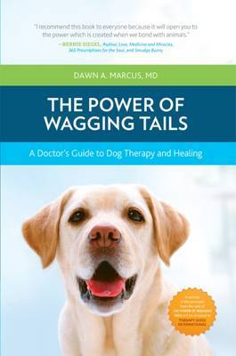 The Power of Wagging Tails: A Doctor's Guide to Dog Therapy and Healing
