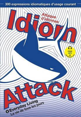 Idiom Attack Vol.1: Everyday Living (French Edition)