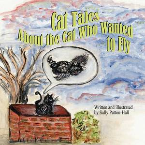 Cat Tales about the Cat Who Wanted to Fly