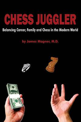Chess Juggler: Balancing Career, Family and Chess in the Modern World