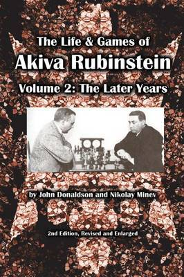 The Life & Games of Akiva Rubinstein, Volume 2  : The Later Years