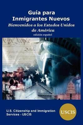 Guia Para Inmigrantes Nuevos: Bienvenidos a Los Estados Unidos de America