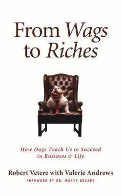 From Wags to Riches: How Dogs Teach Us to Succeed in Business & Life