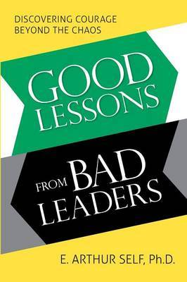 Good Lessons from Bad Leaders: Discovering Courage Beyond the Chaos