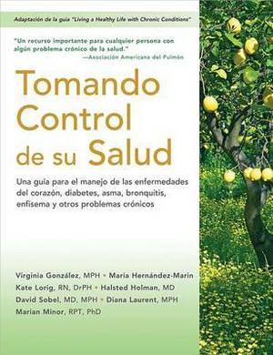 Tomando control de su salud: Una guia para el manejo de las enfermedades del corazon, diabetes, asma, bronquitis, enfisema y otros problemas cronicos