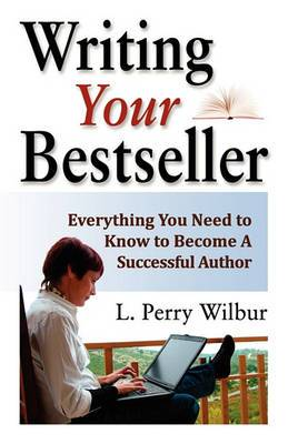 Writing Your Bestseller: Everything You Need to Know to Become a Successful Author