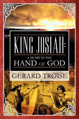 King Josiah: A Heart in the Hand of God