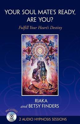 Your Soul Mate's Ready, Are You?: Fulfill Your Heart's Destiny