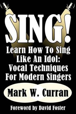 Sing! Learn How To Sing Like An Idol: Vocal Techniques For Modern Singers