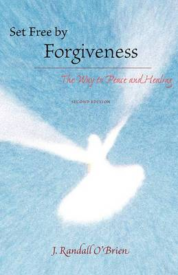 Set Free by Forgiveness: The Way to Peace and Healing