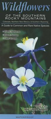 Wildflowers of the Southern Rocky Mountains: Colorado, Northern New Mexico, & Southern Wyoming  : A Guide to Common & Rare Native Species