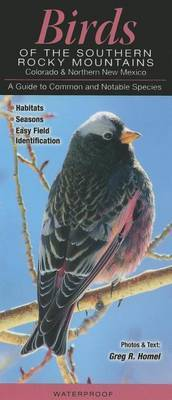 Birds of the Southern Rocky Mountains: Colorado & Northern New Mexico  : A Guide to Common & Notable Species