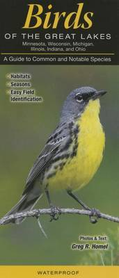 Birds of the Great Lakes: Il, In, Mi, MN, Oh, Wi: A Guide to Common & Notable Species