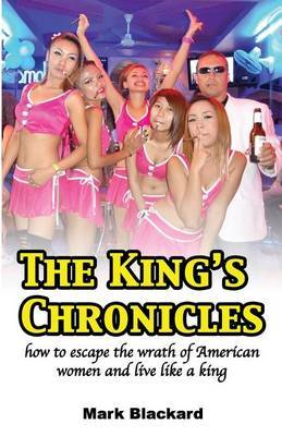 The King's Chronicles: How to Escape the Wrath of American Women and Live Like a King