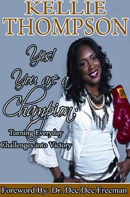 Yes! You Are a Champion: Turning Everyday Challenges Into Victory