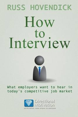 How to Interview: What Employers Want to Hear in Today's Competitive Job Market (Directional Motivation Book Series)