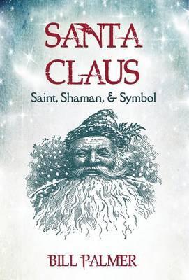 Santa Claus: Saint, Shaman, and Symbol