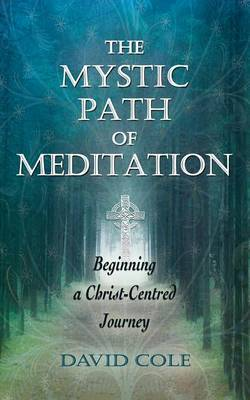 The Mystic Path of Meditation: Beginning a Christ-Centred Journey