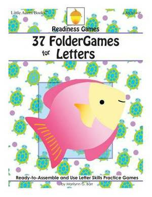37 Foldergames for Letters: Ready-To-Assemble & Use Letter Skills Practice Games