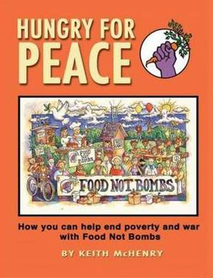 Hungry for Peace: How You Can Help End Poverty & War with Food Not Bombs