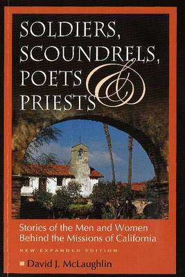 Soldiers, Scoundrels, Poets & Priests: Stories of the Men & Women Behind the Missions of California