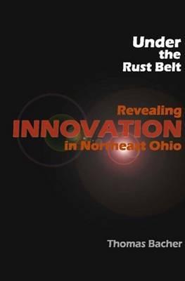 Under the Rust Belt: Revealing Innovation in Northeast Ohio