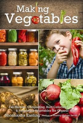 Making Vegetables: Volume III -- Fall Harvest, Composting, Root Cellaring & Preserving Vegetables the Organic Way: Volume III