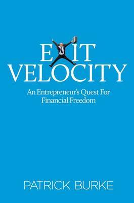 Exit Velocity: An Entrepreneur's Quest for Financial Freedom
