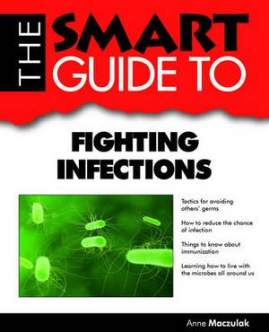 The Smart Guide to Fighting Infections: Everything You Need to Know About Fighting Infections