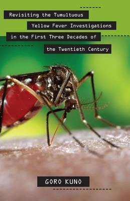 Revisiting the Tumultuous Yellow Fever Investigations in the First Three Decades of the Twentieth Century