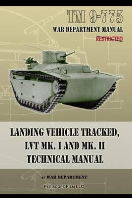 TM 9-775 Landing Vehicle Tracked, Lvt Mk. I and Mk. II Technical Manual