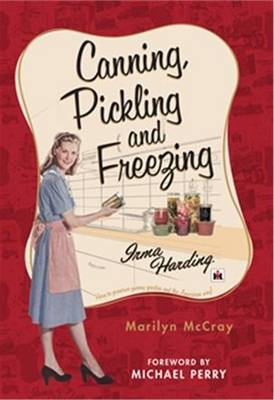Canning, Pickling, and Freezing with Irma Harding: Recipes to Preserve Food, Family and the American Way