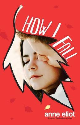 How I Fall: Book 1 in the How I Fall Series
