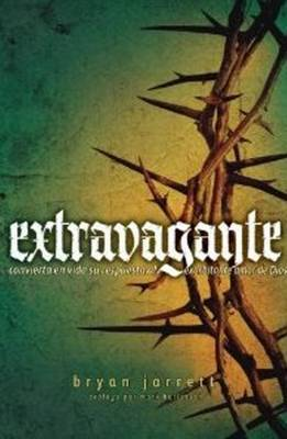 Extravagant: Living Out Your Response to God's Outrageous Love