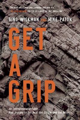 Get a Grip: An Entrepreneurial Fable ... Your Journey to Get Real, Get Simple, and Get Results