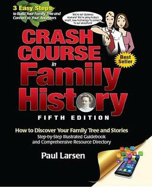 Crash Course in Family History: How to Discover Your Family Tree and Stories: Step-By-Step Illustrated Guidebook and Comprehensive Resource Directory