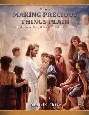 Book of Mormon Study Guide, PT. 3, Helaman to Moroni (Making Precious Things Plain, Vol. 3)