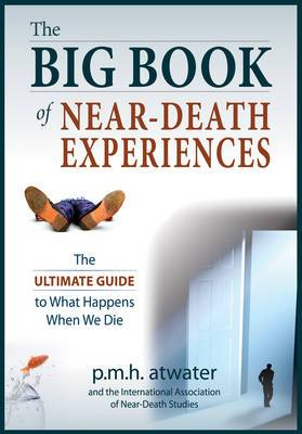 Big Book of Near-Death Experiences: The Ultimate Guide to What Happens When We Die