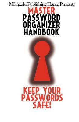 Master Password Organizer Handbook: Keep Your Passwords Safe!