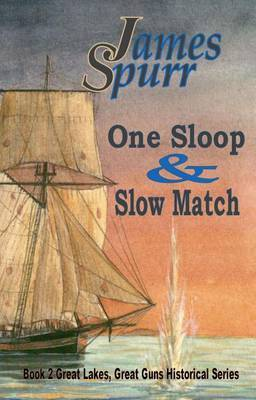 One Sloop and Slow Match: Book 2: Great Lakes Great Guns Hisrorical Series