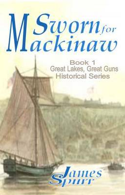 Sworn for Mackinaw: Book 1: Great Lakes Great Guns Historical Series