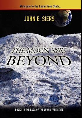 The Moon and Beyond: Book I in Saga of the Lunar Free State
