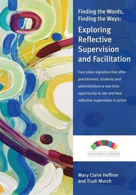 Finding the Words, Finding the Ways: Exploring Reflective Supervision and Facilitation