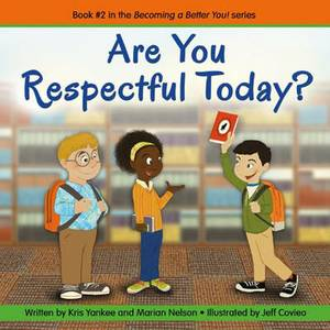 Are You Respectful Today?: Book 2: Becoming a Better You!