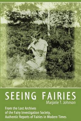 Seeing Fairies: From the Lost Archives of the Fairy Investigation Society, Authentic Reports of Fairies in Modern Times