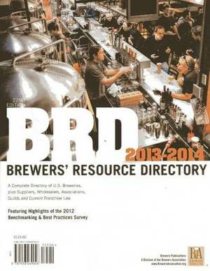 BRD Brewers' Resource Directory: A Complete Directory of U.S. Breweries, Plus Suppliers, Wholesalers, Association, Guilds & Current Franchise Law: 2013-2014