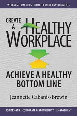 Create a Healthy Workplace: Achieve a Healthy Bottom Line