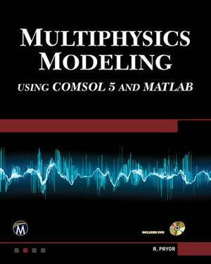 Multiphysics Modeling: Using Comsol 5 and Matlab