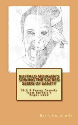 Buffalo Morgan's Sowing the Sacred Seeds of Sanity: Sick & Funny Comedy from Buffalo's Vegas Show