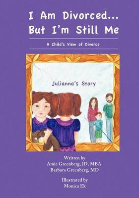 I Am Divorced...But I'm Still Me - A Child's View of Divorce - Julianna's Story